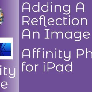 Adding a Reflection To An Image in Affinity Photo for iPad to Enhance Your Creative Projects