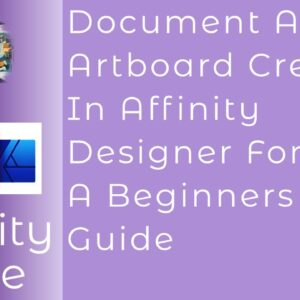 Document And Artboard Creation In Affinity Designer For iPad. A Beginners Guide