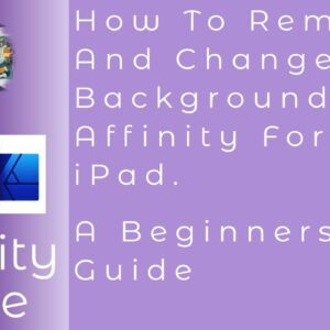 How To Remove And Change A Background With Affinity Designer for iPad. A Beginners Guide