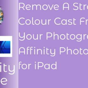 #StayHome & Remove Strong Colour Casts From Photographs Using Affinity Photo iPad #WithMe