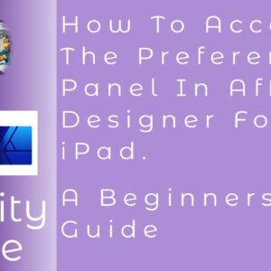How To Access The Preferences Panel In Affinity Designer For iPad. A Beginners Guide