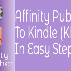 Affinity Publisher To Kindle (KDP) In A Dozen Easy Steps. #StayHome #WithMe