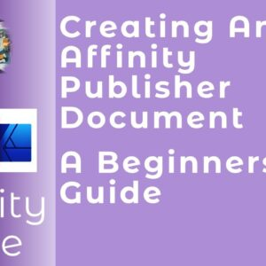 Creating An Affinity Publisher Document - The First Steps - A Beginners Guide