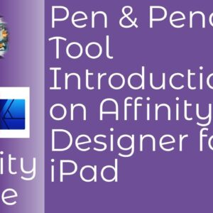 Pen & Pencil Tool Introduction In Affinity Designer for iPad & The Basic Ideas to Get You Started