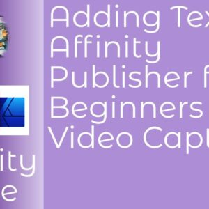 Adding Text In Affinity Publisher for Beginners Part 2 - Video Screen Capture