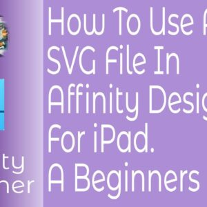 How To Use An SVG File In Affinity Designer For iPad. A Beginners Guide.