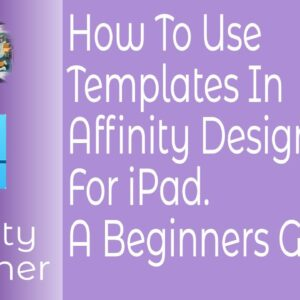 How To Use Templates In Affinity Designer For iPad. A Beginners Guide