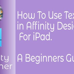 How To Use Textures in Affinity Designer For iPad. A Beginners Guide