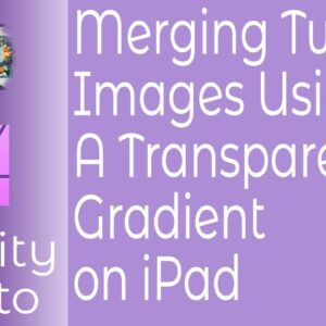 Merging Two Images Using A Transparent Gradient in Affinity Photo for iPad