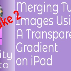 Take Two. Merging Two Images Using A Transparent Gradient in Affinity Photo for iPad
