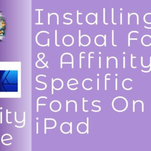 Installing Global Fonts & Affinity Specific Fonts On iPad