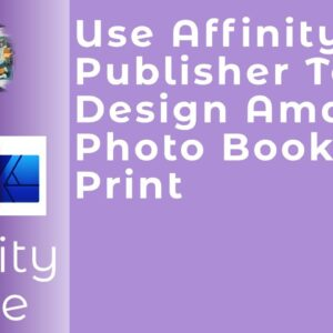Use Affinity Publisher To Design Amazing Photo Books For Print. #WithMe A Beginners Guide