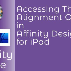 Accessing the Alignment Option in Affinity Designer For iPad. A Beginners Guide #WithMe
