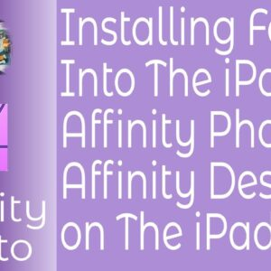 Installing Fonts Into The iPad, Affinity Photo & Affinity Designer on The iPad