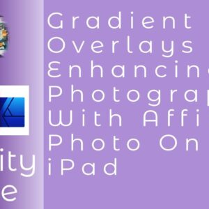 Gradient Overlays for Enhancing Photographs With Affinity Photo On iPad