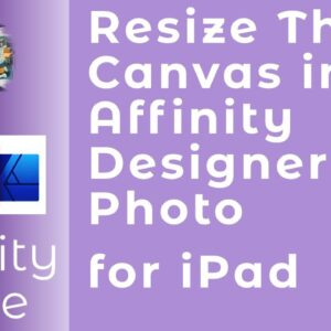 Resize Canvas in Affinity Designer & Photo for iPad. A Beginners Guide