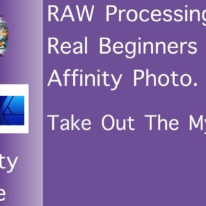 RAW Processing of Photographs for Beginners in Affinity Photo Takes The Mystery Out of The Process