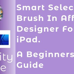 Smart Selection Brush In Affinity Designer For iPad. A Beginners Guide