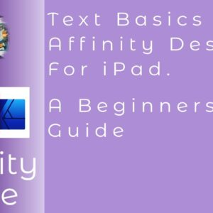 Text Basics In Affinity Designer For iPad. A Beginners Guide