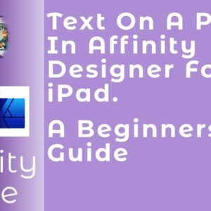 Text On A Path In Affinity Designer For iPad. A Beginners Guide