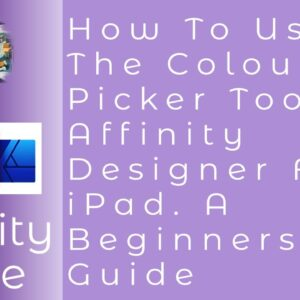 How To Use The Colour Picker Tool In Affinity Designer For iPad. A Beginners Guide