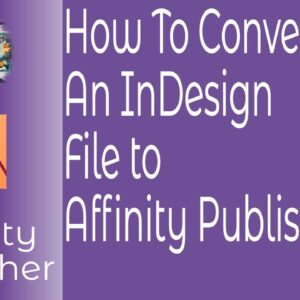How To Convert An InDesign Document to Affinity Publisher For Templates And Standard idml Type Files