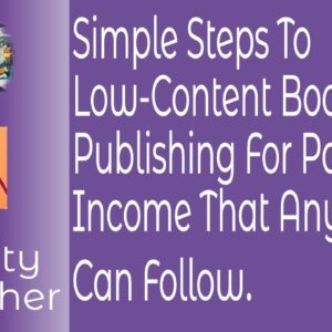Simple Steps To Low Content Book Publishing For Passive Income That Anyone Can Follow