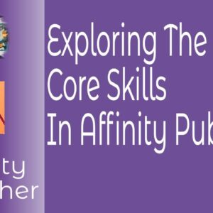 Exploring The Core Skills In Affinity Publisher