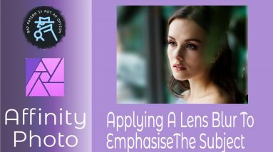 Applying A Lens Blur in Affinity Photo To Emphasise The Subject Using iPad & Desktop